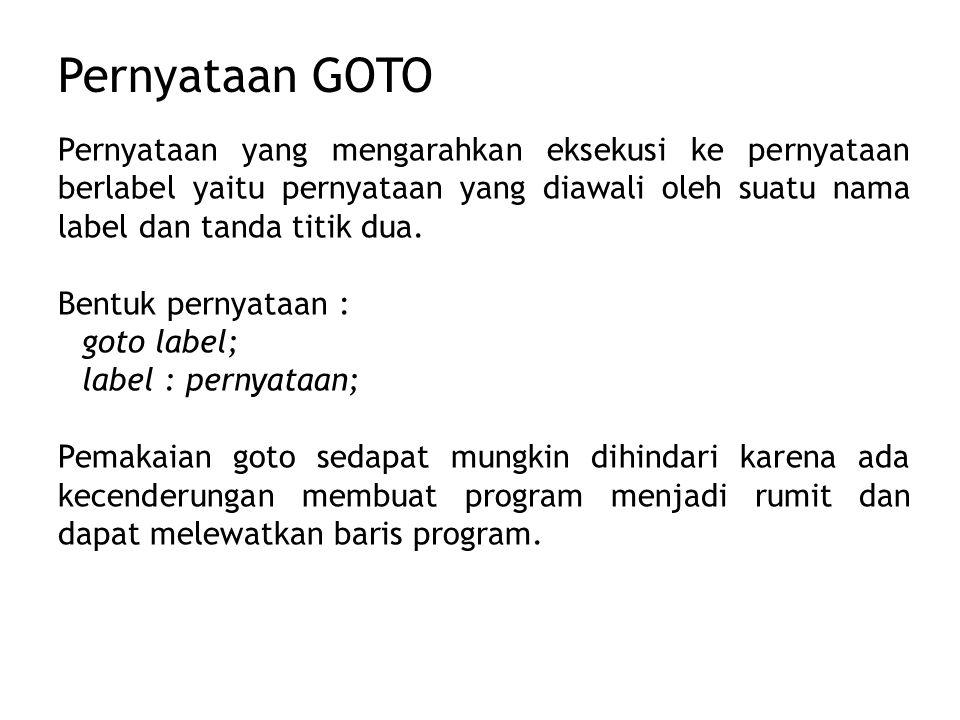 Pernyataan GOTO Pernyataan yang mengarahkan eksekusi ke pernyataan berlabel yaitu pernyataan yang diawali oleh suatu nama label dan tanda titik dua.