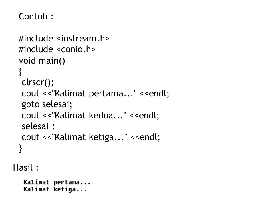 Contoh : #include <iostream.h> #include <conio.h> void main() { clrscr(); cout << Kalimat pertama... <<endl;