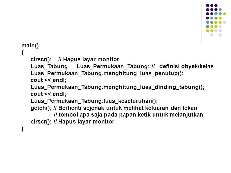 main() { clrscr(); // Hapus layar monitor. Luas_Tabung Luas_Permukaan_Tabung; // definisi obyek/kelas.