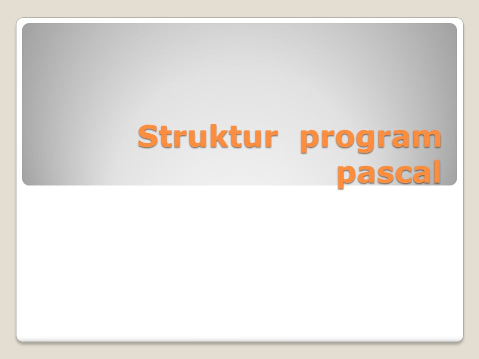 Struktur program pascal