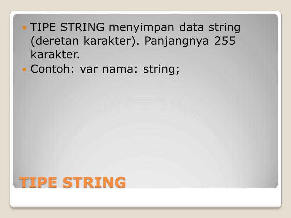 TIPE STRING menyimpan data string (deretan karakter)