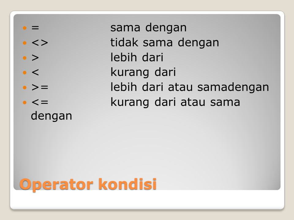 Operator kondisi = sama dengan <> tidak sama dengan