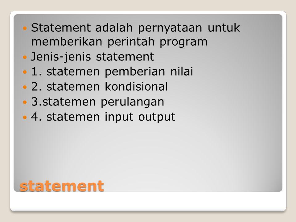 Statement adalah pernyataan untuk memberikan perintah program