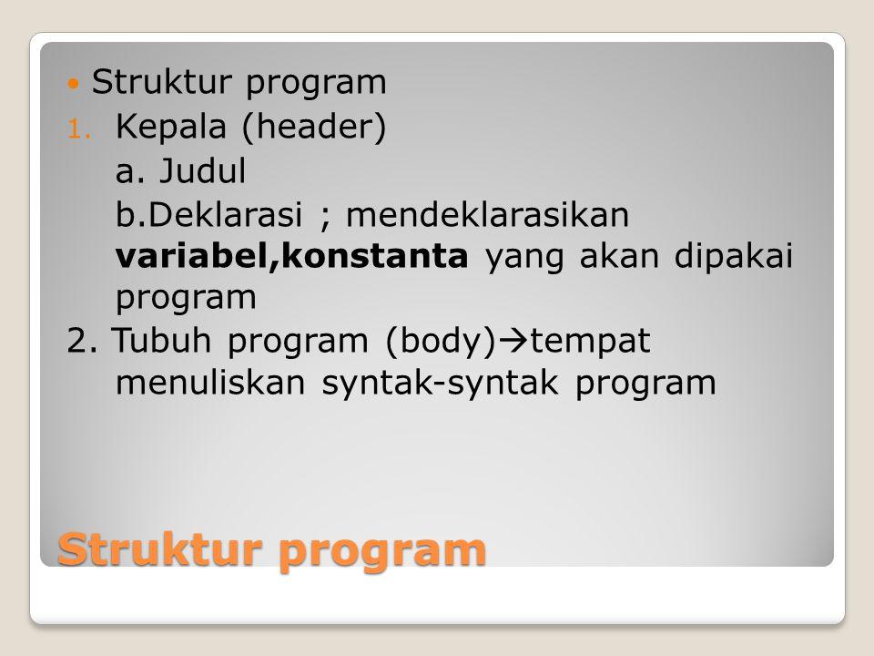 Struktur program Struktur program Kepala (header) a. Judul