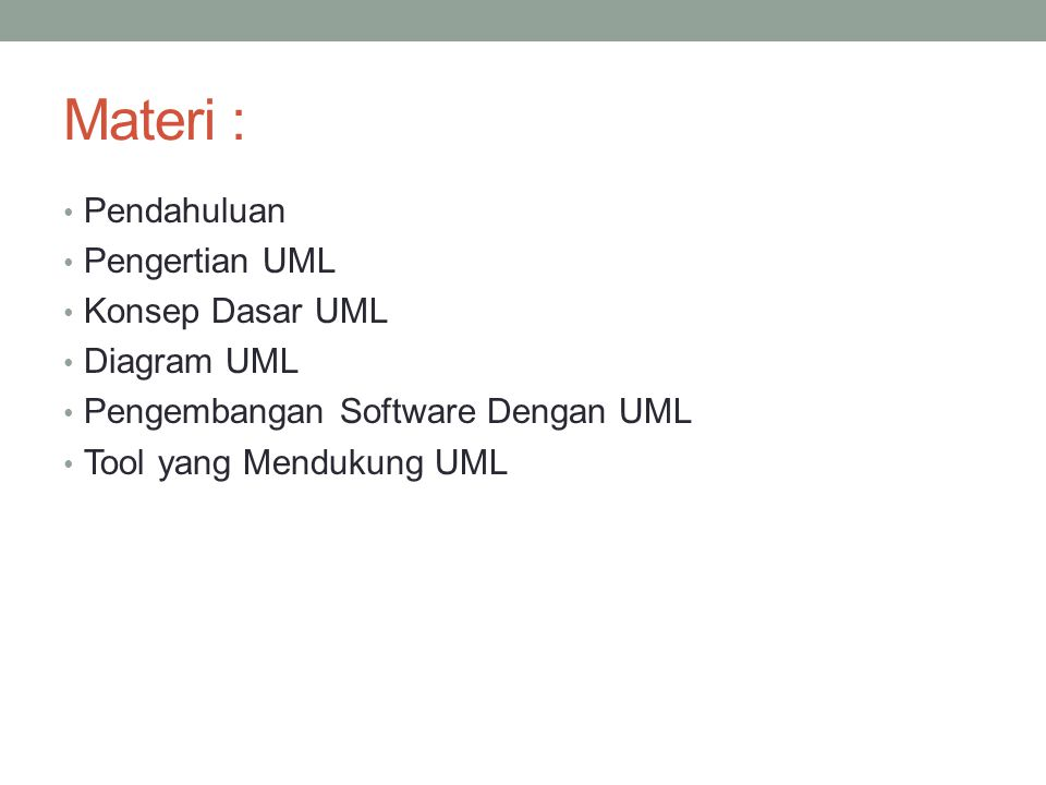 Materi : Pendahuluan Pengertian UML Konsep Dasar UML Diagram UML