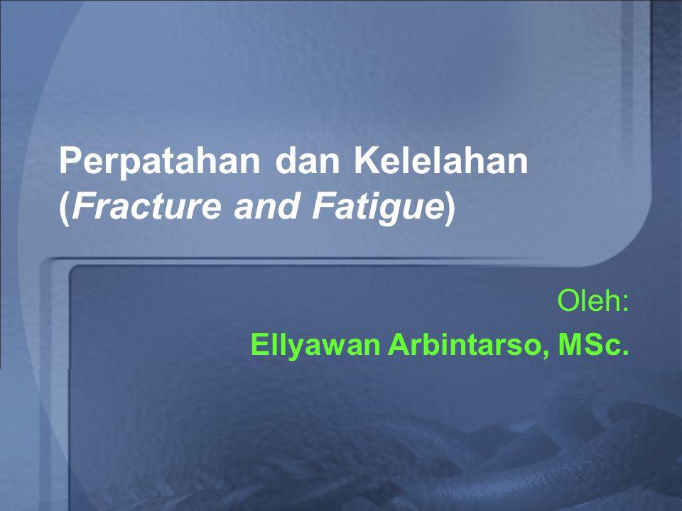 Perpatahan dan Kelelahan (Fracture and Fatigue)