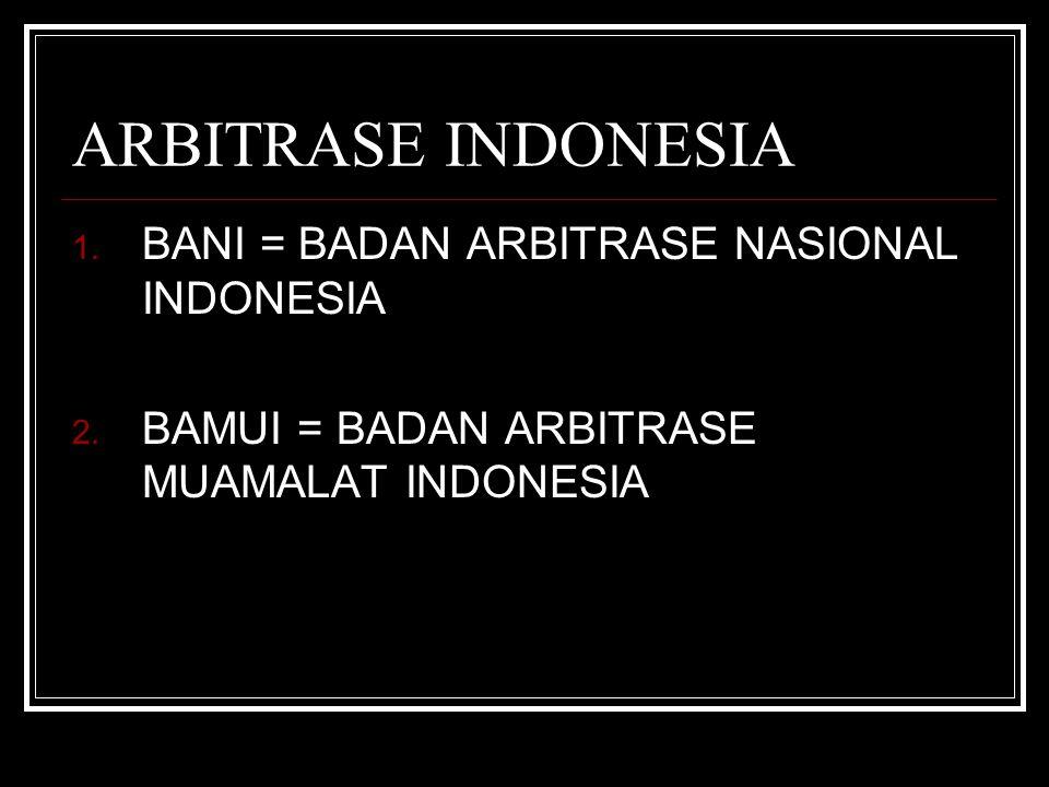 ARBITRASE INDONESIA BANI = BADAN ARBITRASE NASIONAL INDONESIA
