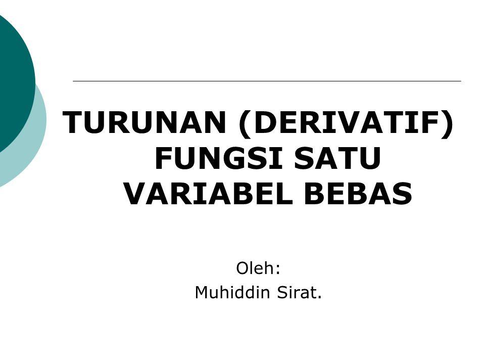 TURUNAN (DERIVATIF) FUNGSI SATU VARIABEL BEBAS