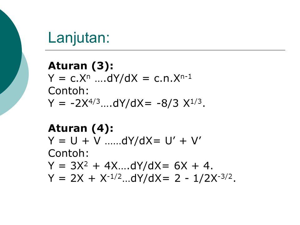 Lanjutan: Aturan (3): Y = c.Xn ….dY/dX = c.n.Xn-1 Contoh: