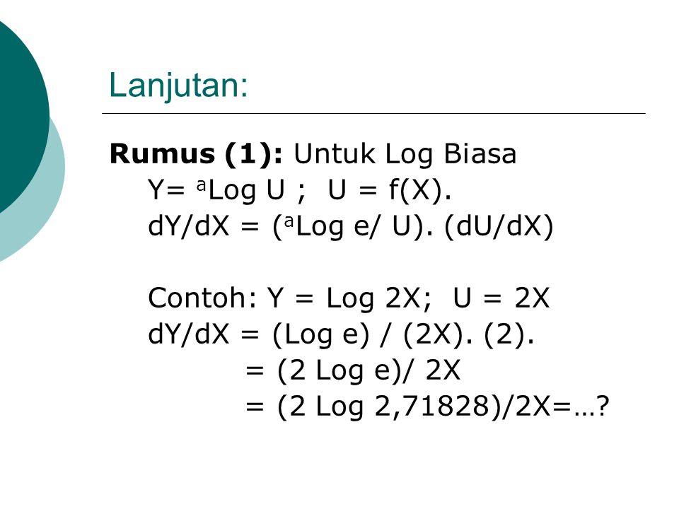 Lanjutan: Rumus (1): Untuk Log Biasa Y= aLog U ; U = f(X).