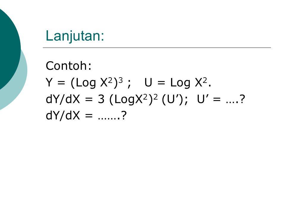 Lanjutan: Contoh: Y = (Log X2)3 ; U = Log X2.