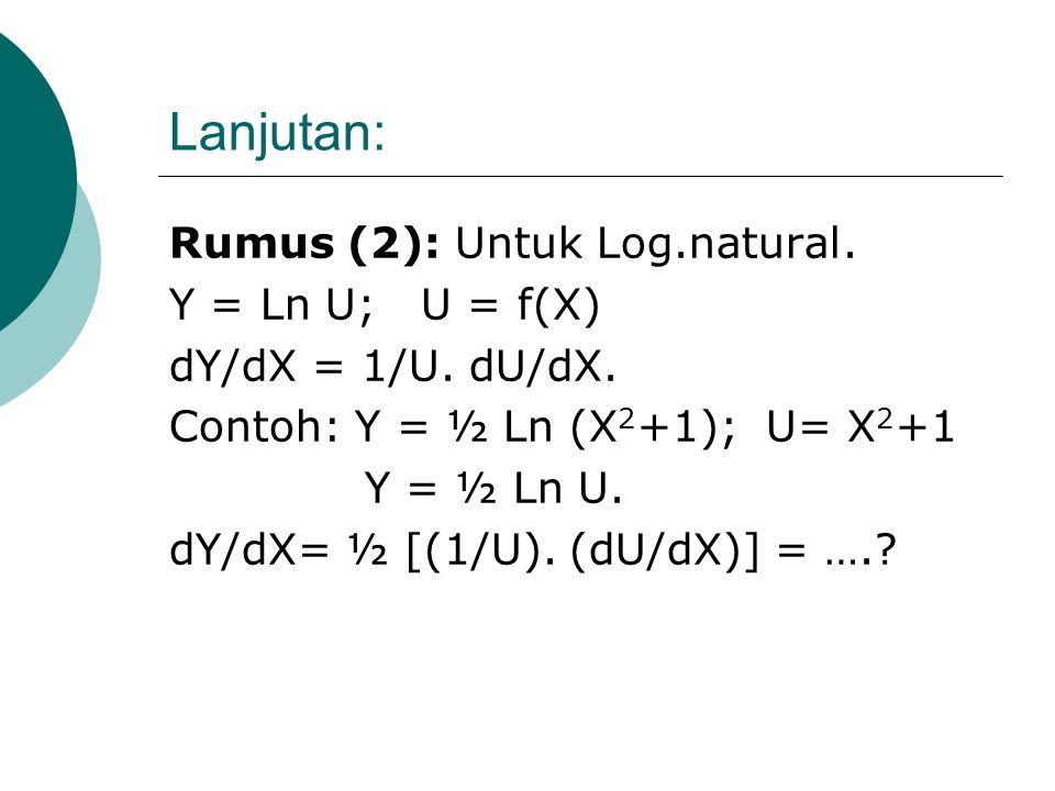 Lanjutan: Rumus (2): Untuk Log.natural. Y = Ln U; U = f(X)
