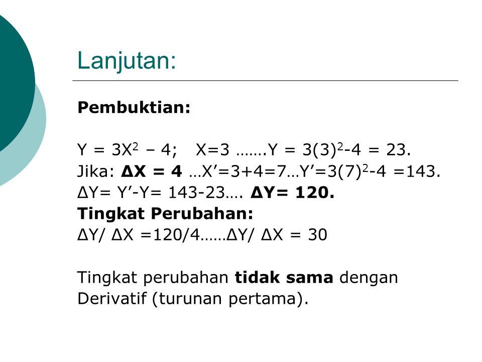Lanjutan: Pembuktian: Y = 3X2 – 4; X=3 …….Y = 3(3)2-4 = 23.