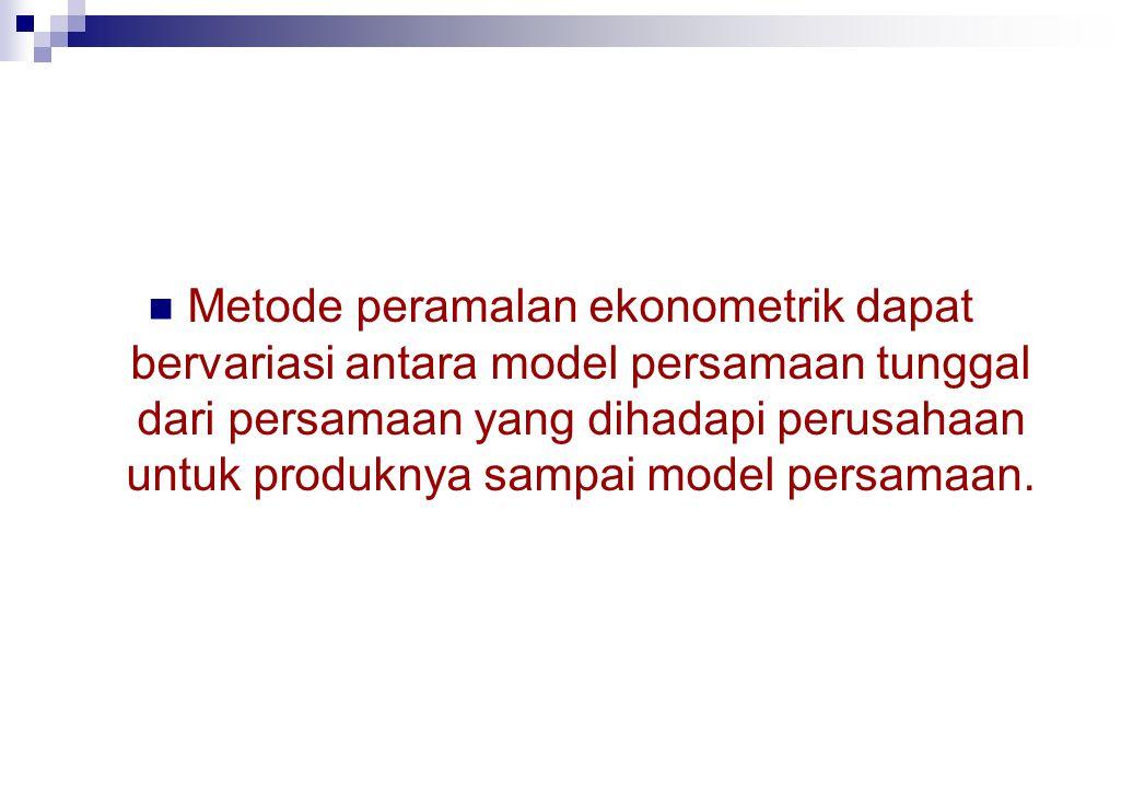Metode peramalan ekonometrik dapat bervariasi antara model persamaan tunggal dari persamaan yang dihadapi perusahaan untuk produknya sampai model persamaan.