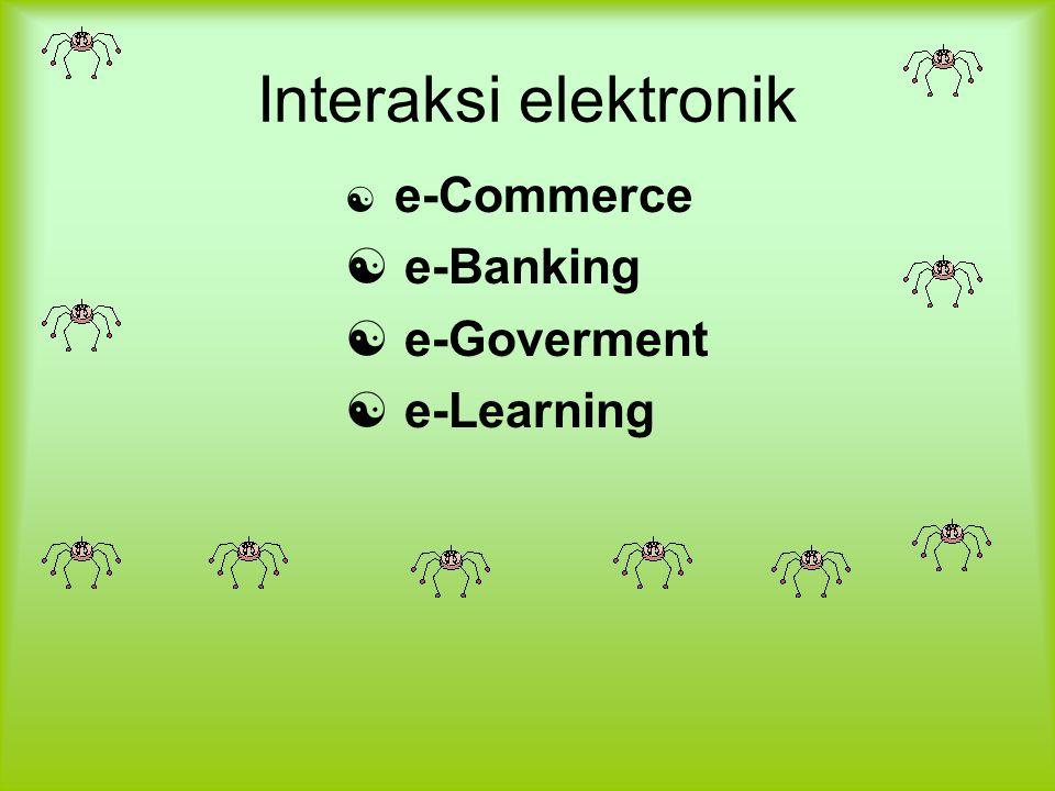 Interaksi elektronik e-Commerce e-Banking e-Goverment e-Learning