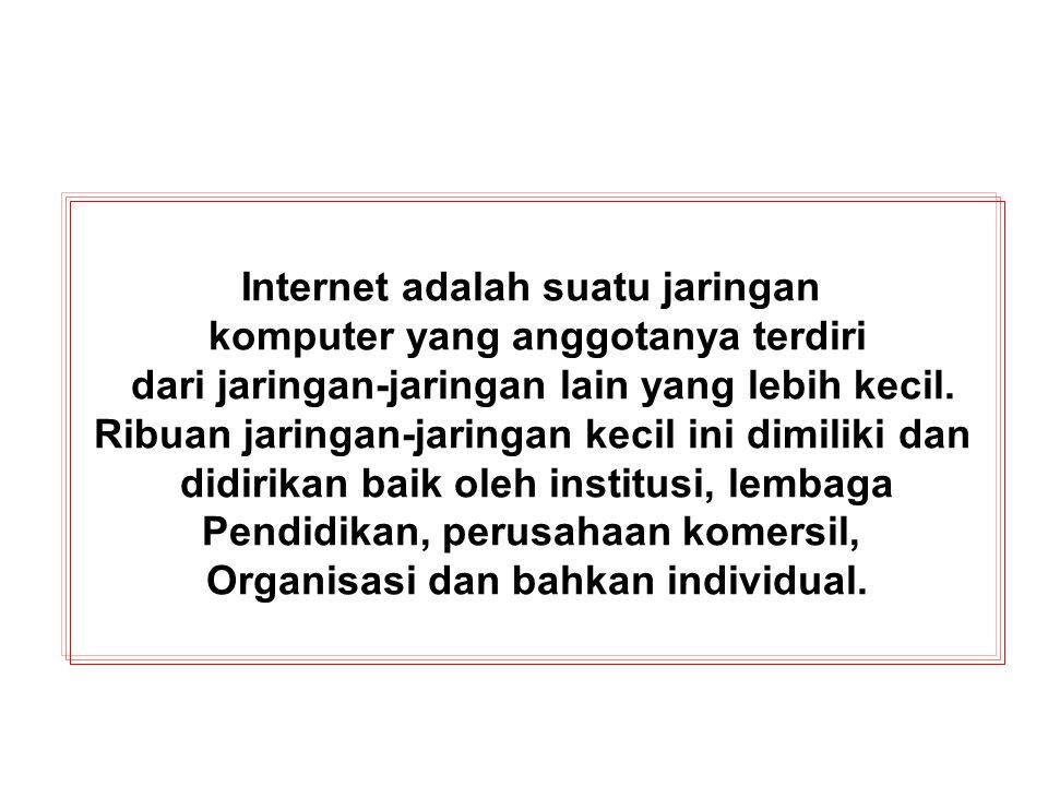 Internet adalah suatu jaringan komputer yang anggotanya terdiri