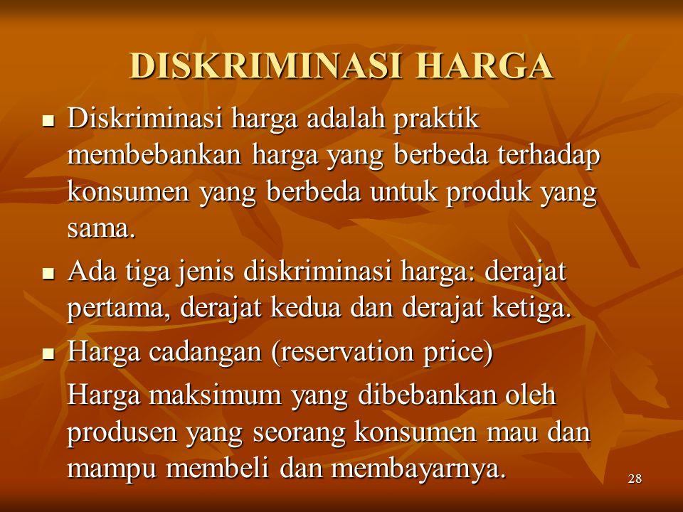 DISKRIMINASI HARGA Diskriminasi harga adalah praktik membebankan harga yang berbeda terhadap konsumen yang berbeda untuk produk yang sama.