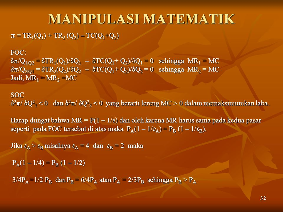MANIPULASI MATEMATIK  = TR1(Q1) + TR2 (Q2) – TC(Q1+Q2) FOC: