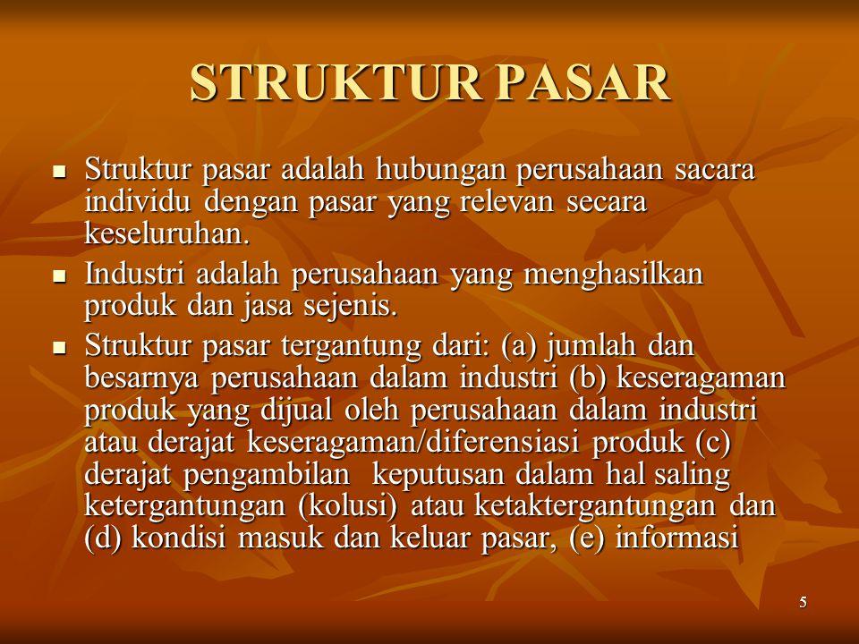 STRUKTUR PASAR Struktur pasar adalah hubungan perusahaan sacara individu dengan pasar yang relevan secara keseluruhan.