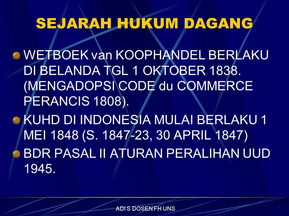 SEJARAH HUKUM DAGANG WETBOEK van KOOPHANDEL BERLAKU DI BELANDA TGL 1 OKTOBER 1838. (MENGADOPSI CODE du COMMERCE PERANCIS 1808).