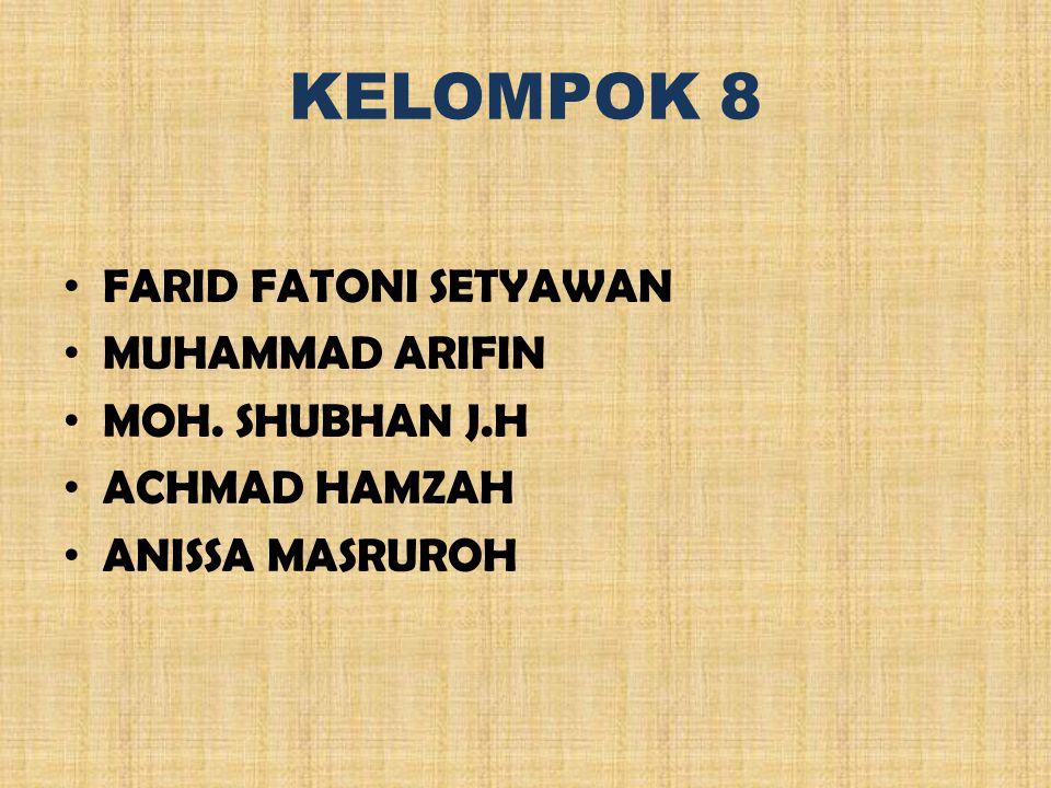 KELOMPOK 8 FARID FATONI SETYAWAN MUHAMMAD ARIFIN MOH. SHUBHAN J.H