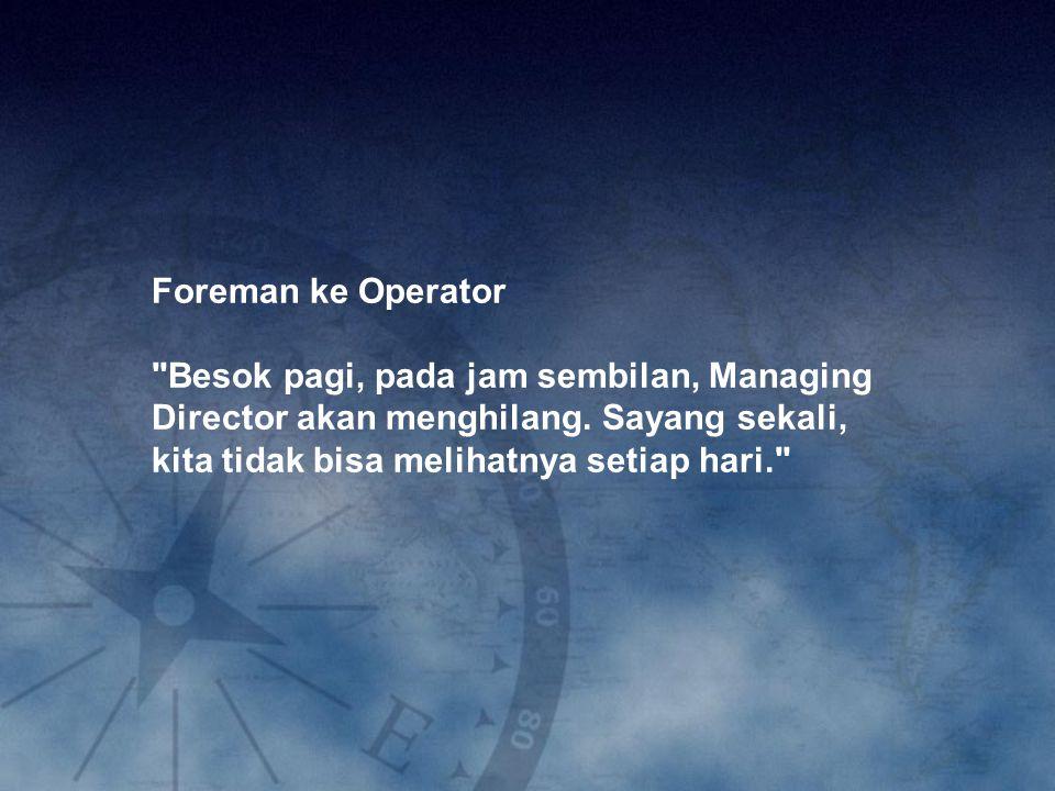 Foreman ke Operator Besok pagi, pada jam sembilan, Managing Director akan menghilang.