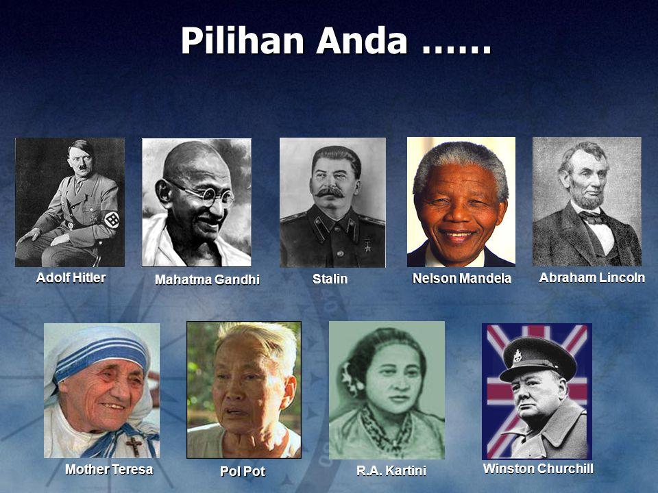 Pilihan Anda …… Adolf Hitler Mahatma Gandhi Stalin Nelson Mandela