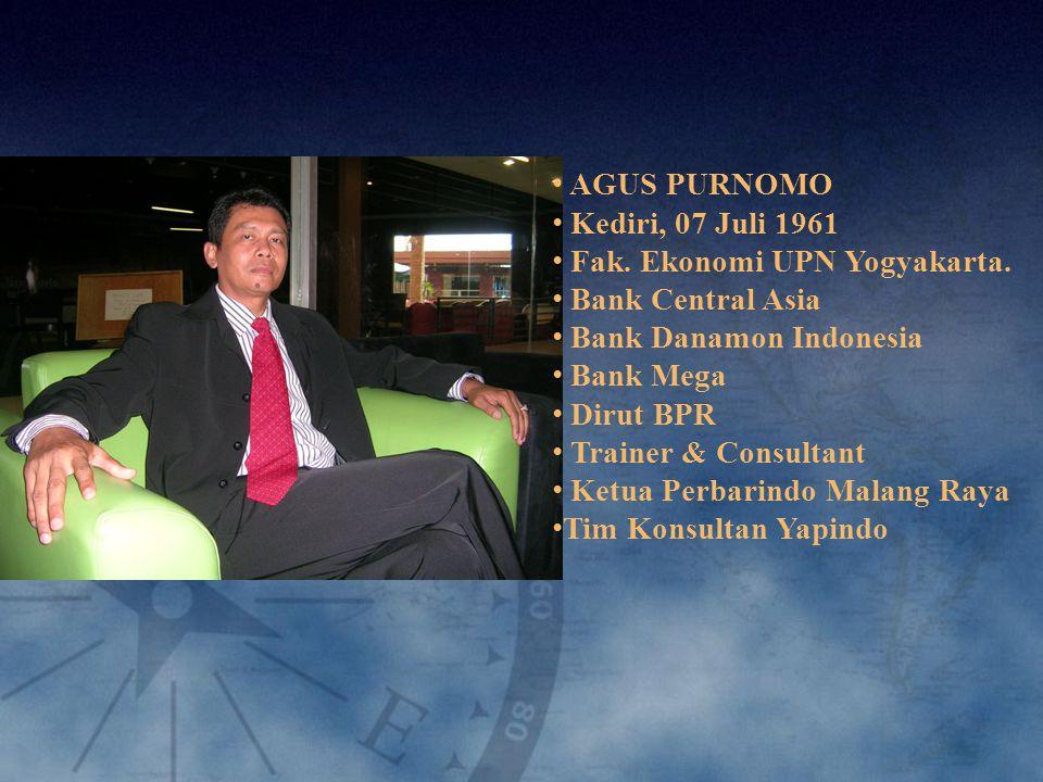 AGUS PURNOMO Kediri, 07 Juli 1961. Fak. Ekonomi UPN Yogyakarta. Bank Central Asia. Bank Danamon Indonesia.
