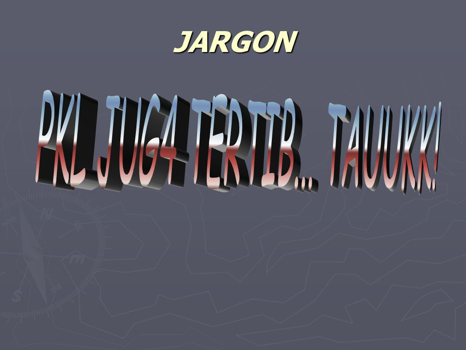 JARGON PKL JUG4 TERTIB... TAUUKK!