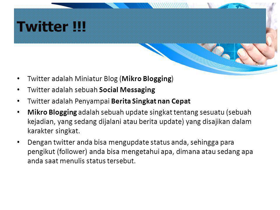 Twitter !!! Twitter adalah Miniatur Blog (Mikro Blogging)