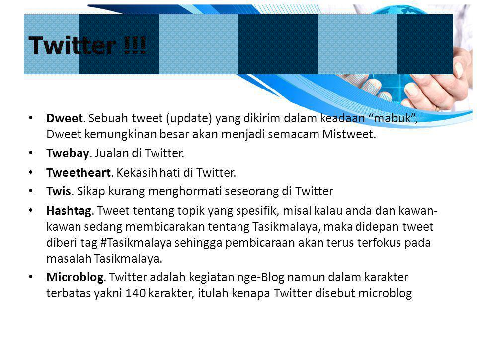 Twitter !!! Dweet. Sebuah tweet (update) yang dikirim dalam keadaan mabuk , Dweet kemungkinan besar akan menjadi semacam Mistweet.