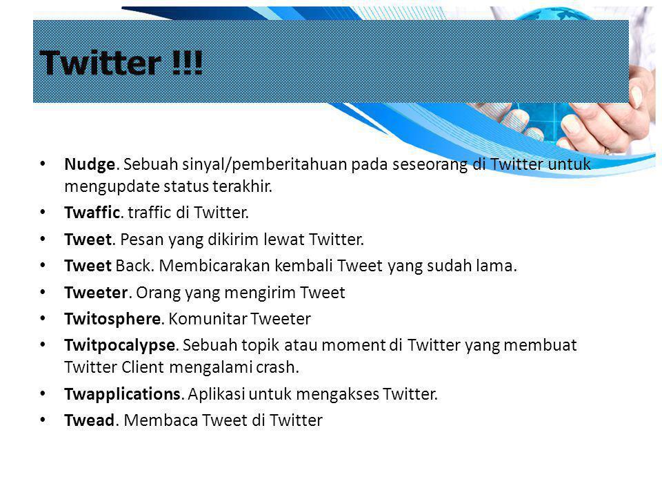 Twitter !!! Nudge. Sebuah sinyal/pemberitahuan pada seseorang di Twitter untuk mengupdate status terakhir.
