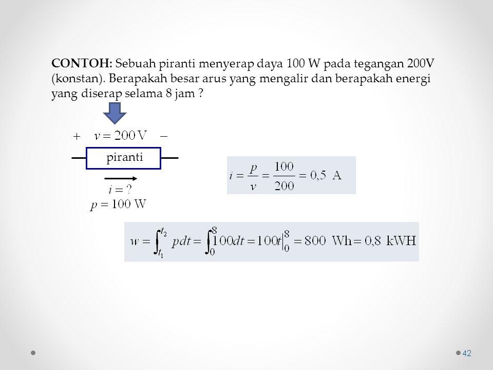 CONTOH: Sebuah piranti menyerap daya 100 W pada tegangan 200V (konstan). Berapakah besar arus yang mengalir dan berapakah energi yang diserap selama 8 jam
