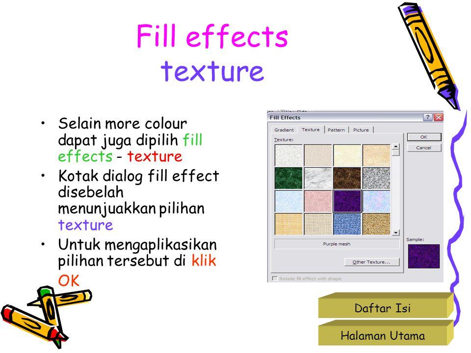 Fill effects texture Selain more colour dapat juga dipilih fill effects - texture. Kotak dialog fill effect disebelah menunjuakkan pilihan texture.