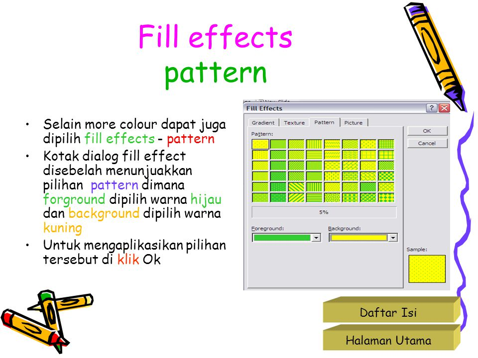 Fill effects pattern Selain more colour dapat juga dipilih fill effects - pattern.