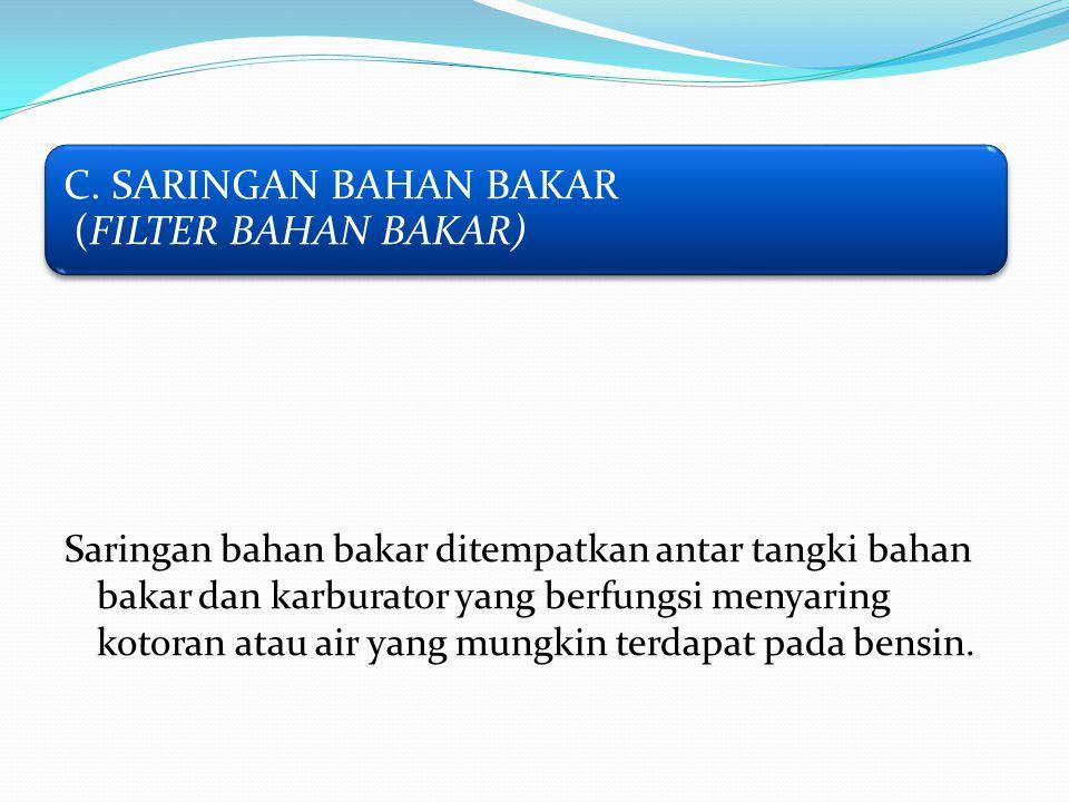 C. SARINGAN BAHAN BAKAR (FILTER BAHAN BAKAR)