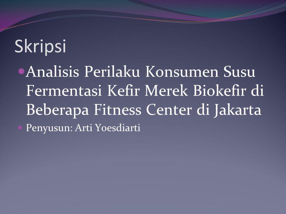 Skripsi Analisis Perilaku Konsumen Susu Fermentasi Kefir Merek Biokefir di Beberapa Fitness Center di Jakarta.