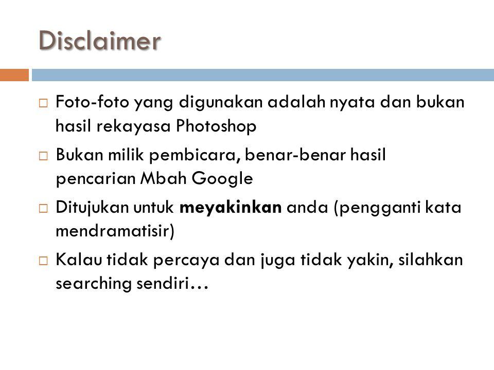 Disclaimer Foto-foto yang digunakan adalah nyata dan bukan hasil rekayasa Photoshop.