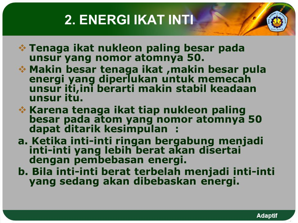 2. ENERGI IKAT INTI Tenaga ikat nukleon paling besar pada unsur yang nomor atomnya 50.