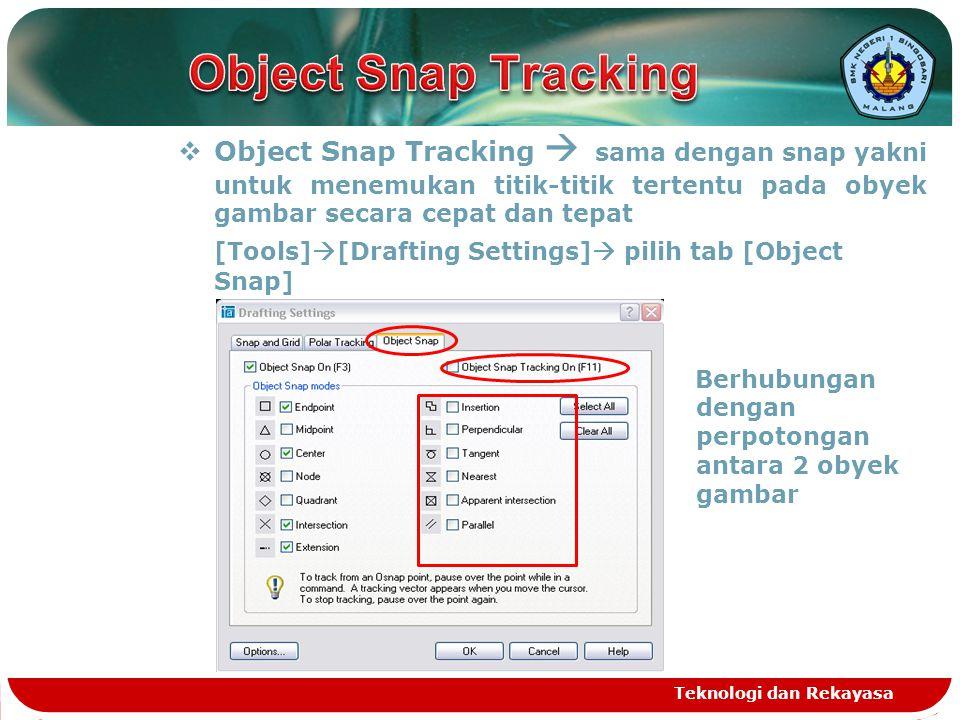 Object Snap Tracking Object Snap Tracking  sama dengan snap yakni untuk menemukan titik-titik tertentu pada obyek gambar secara cepat dan tepat.