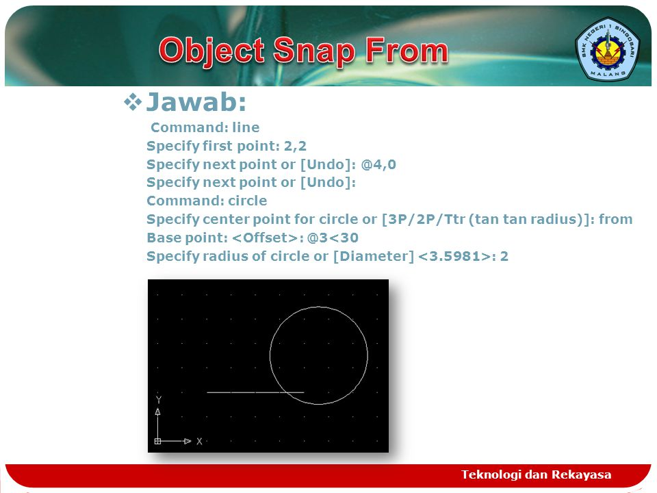 Object Snap From Jawab: Command: line Specify first point: 2,2