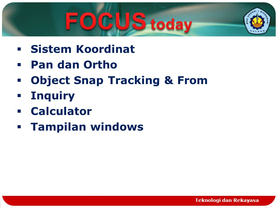 FOCUS today Sistem Koordinat Pan dan Ortho Object Snap Tracking & From