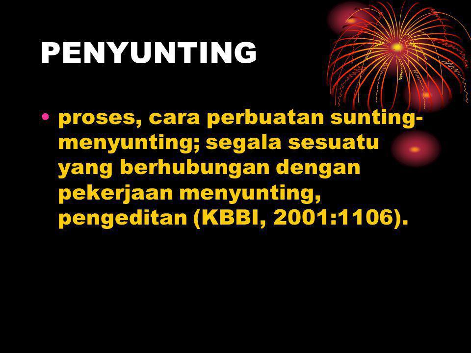 PENYUNTING proses, cara perbuatan sunting-menyunting; segala sesuatu yang berhubungan dengan pekerjaan menyunting, pengeditan (KBBI, 2001:1106).