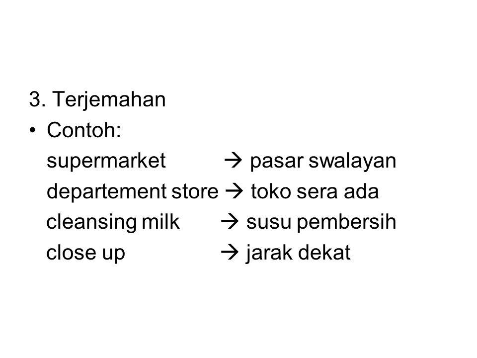 3. Terjemahan Contoh: supermarket  pasar swalayan. departement store  toko sera ada. cleansing milk  susu pembersih.