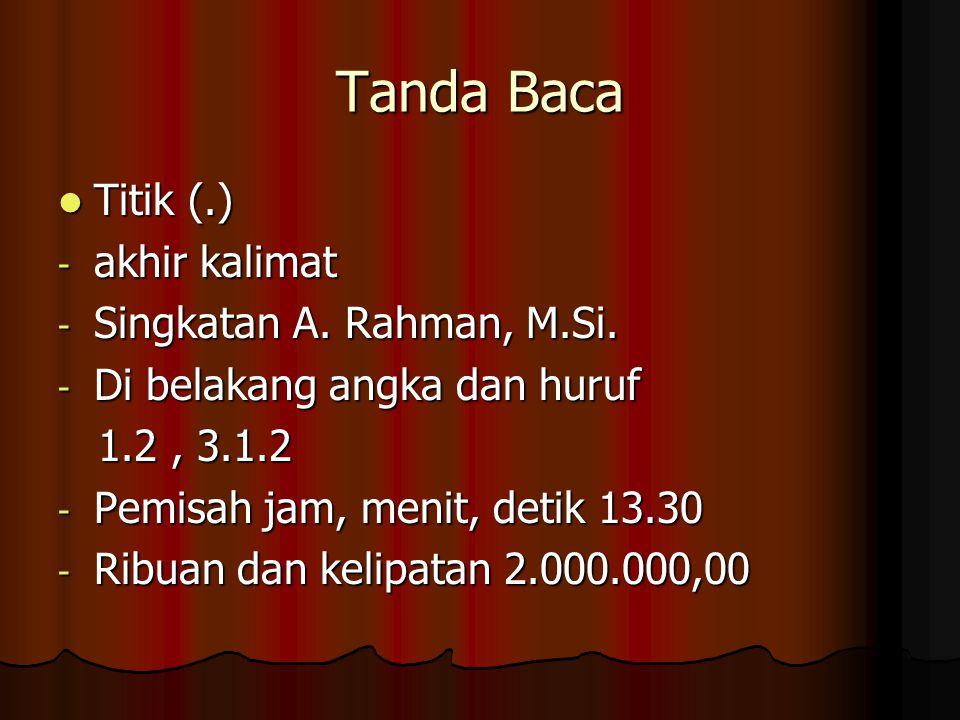 Tanda Baca Titik (.) akhir kalimat Singkatan A. Rahman, M.Si.