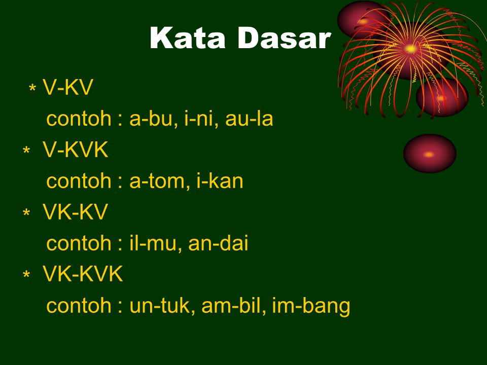 Kata Dasar ∗ V-KV contoh : a-bu, i-ni, au-la ∗ V-KVK