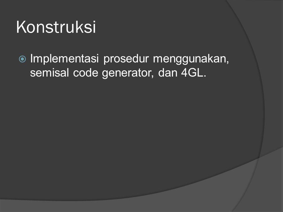 Konstruksi Implementasi prosedur menggunakan, semisal code generator, dan 4GL.