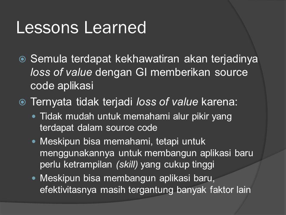 Lessons Learned Semula terdapat kekhawatiran akan terjadinya loss of value dengan GI memberikan source code aplikasi.