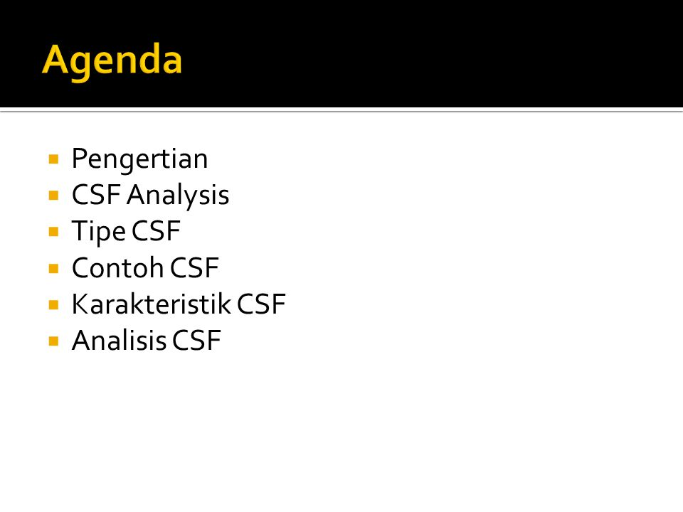 Agenda Pengertian CSF Analysis Tipe CSF Contoh CSF Karakteristik CSF