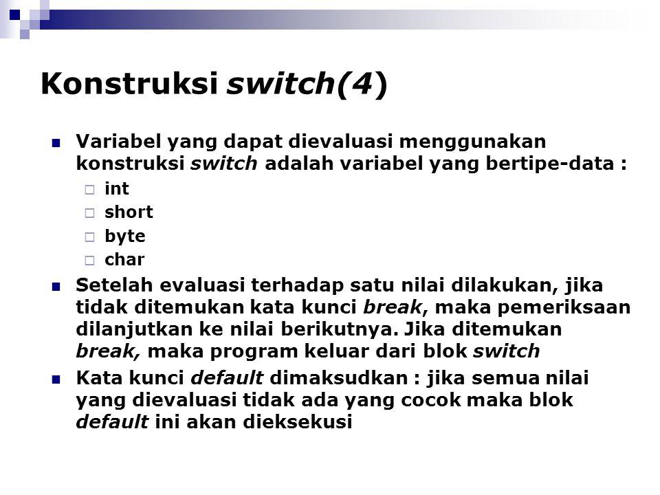Konstruksi switch(4) Variabel yang dapat dievaluasi menggunakan konstruksi switch adalah variabel yang bertipe-data :